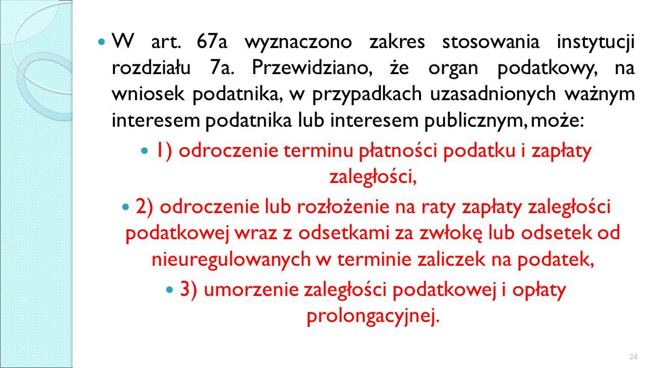 W art. 67a wyznaczono zakres stosowania instytucji rozdziału 7a.