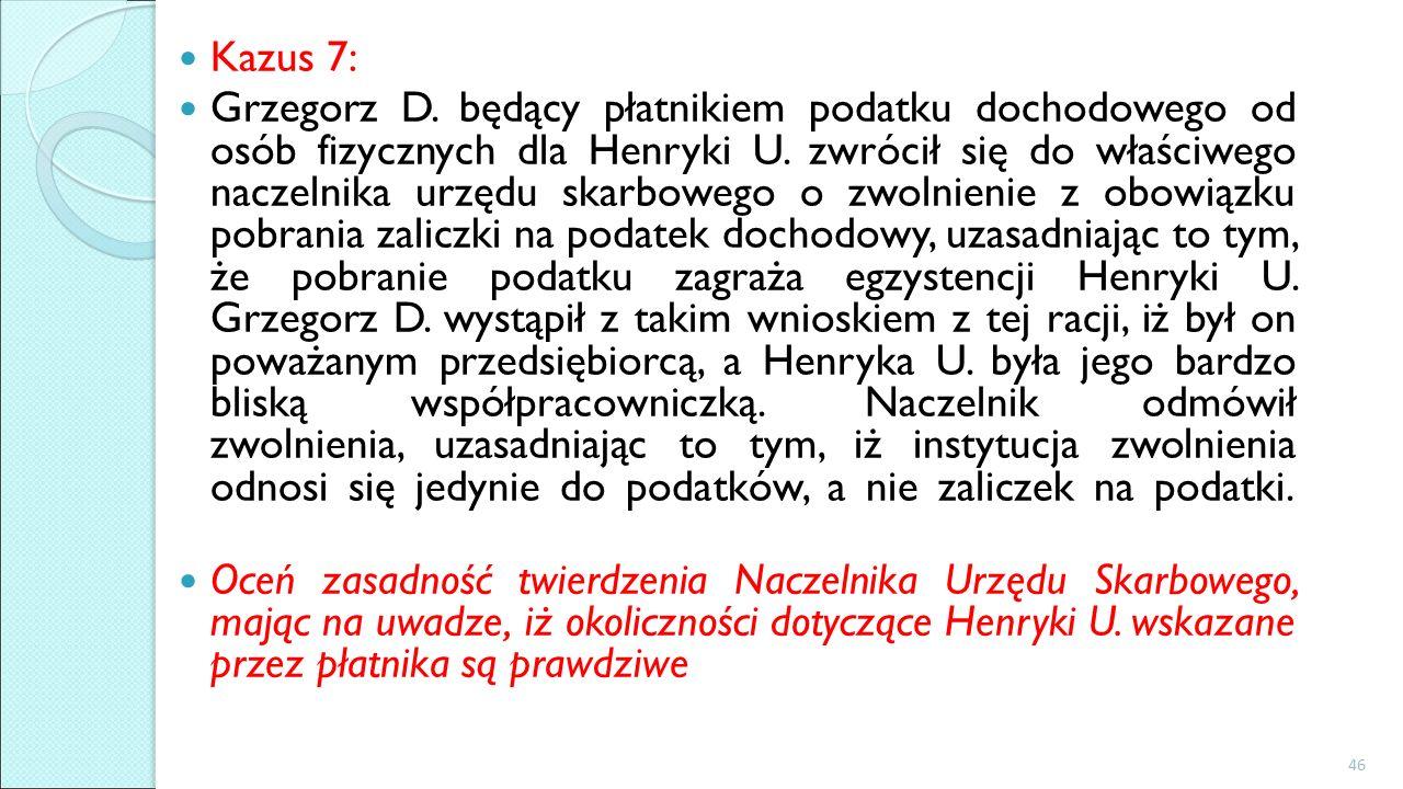 Kazus 7: Grzegorz D. będący płatnikiem podatku dochodowego od osób fizycznych dla Henryki U.