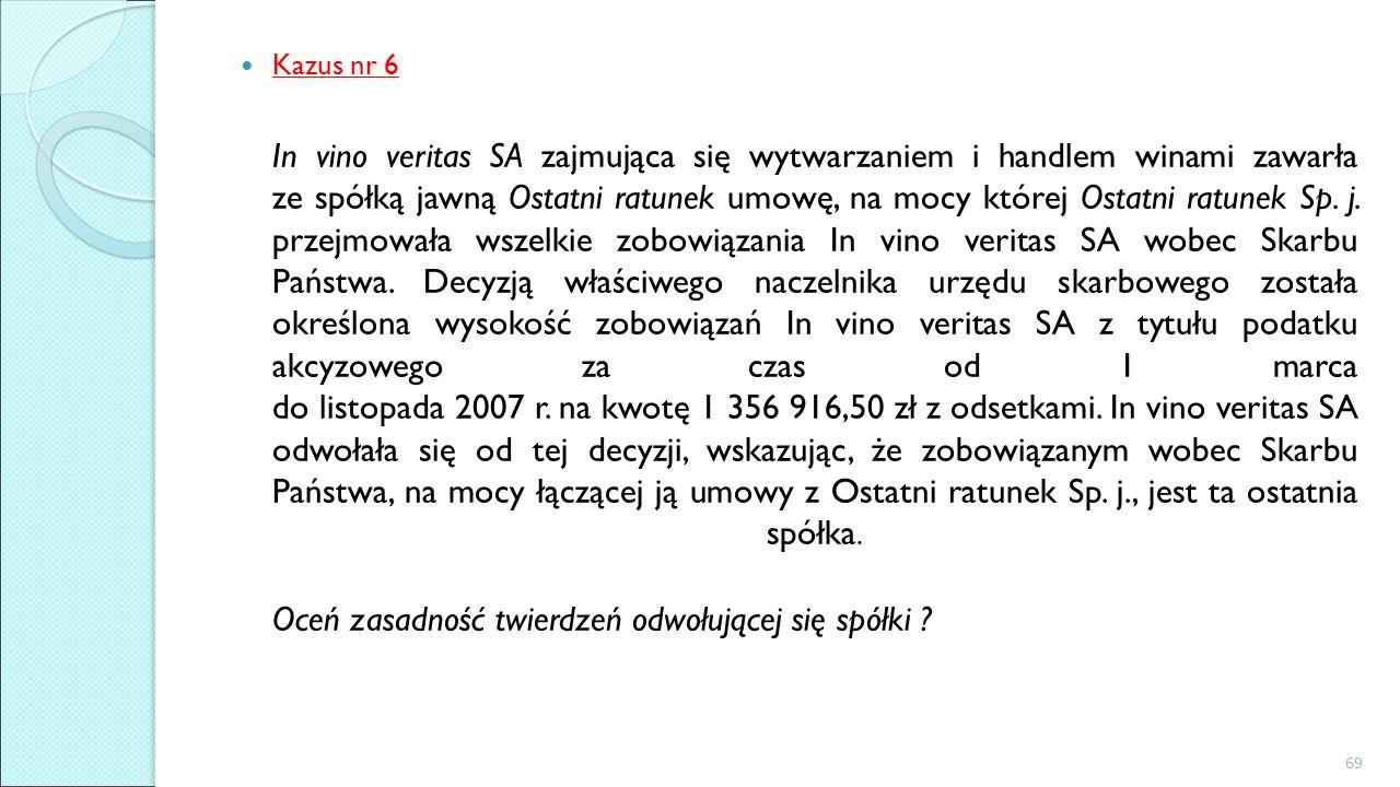 Kazus nr 6 In vino veritas SA zajmująca się wytwarzaniem i handlem winami zawarła ze spółką jawną Ostatni ratunek umowę, na mocy której Ostatni ratunek Sp.