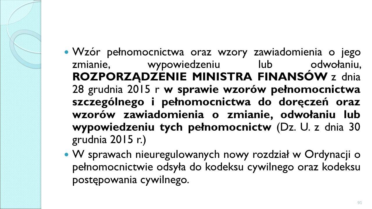 Wzór pełnomocnictwa oraz wzory zawiadomienia o jego zmianie, wypowiedzeniu lub odwołaniu, ROZPORZĄDZENIE MINISTRA FINANSÓW z dnia 28 grudnia 2015 r w sprawie wzorów pełnomocnictwa szczególnego i pełnomocnictwa do doręczeń oraz wzorów zawiadomienia o zmianie, odwołaniu lub wypowiedzeniu tych pełnomocnictw (Dz.