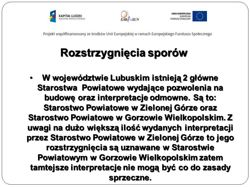 Rozstrzygnięcia sporów W województwie Lubuskim istnieją 2 główne Starostwa Powiatowe wydające pozwolenia na budowę oraz interpretacje odmowne.