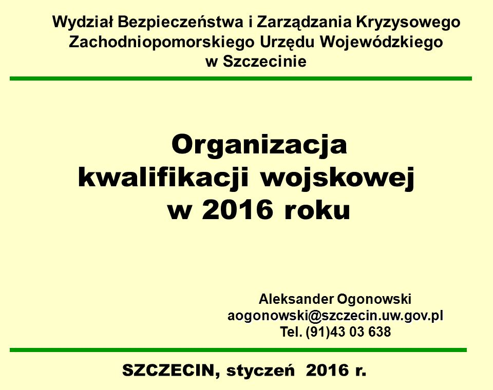 Organizacja kwalifikacji wojskowej w 2016 roku SZCZECIN, styczeń 2016 r. Wydział Bezpieczeństwa i Zarządzania Kryzysowego Zachodniopomorskiego Urzędu