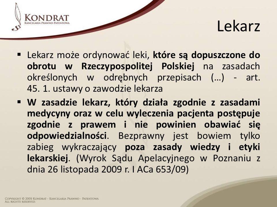 Lekarz  Lekarz może ordynować leki, które są dopuszczone do obrotu w Rzeczypospolitej Polskiej na zasadach określonych w odrębnych przepisach (…) - art.