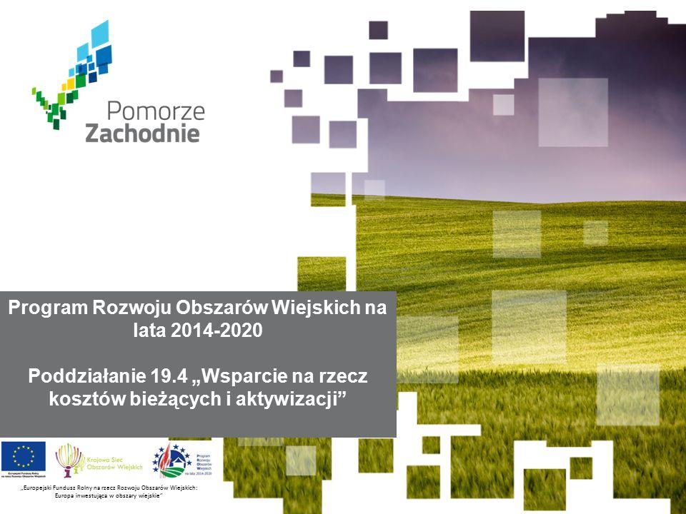 """www.wzp.p l Europejski Fundusz Rolny na rzecz Rozwoju Obszarów Wiejskich: Europa inwestująca w obszary wiejskie WNIOSEK O PRZYZNANIE POMOCY W RAMACH PODDZIAŁANIA 19.4 """"WSPARCIE NA RZECZ KOSZTÓW BIEŻĄCYCH I AKTYWIZACJI OBJĘTEGO PROW 2014-2020"""
