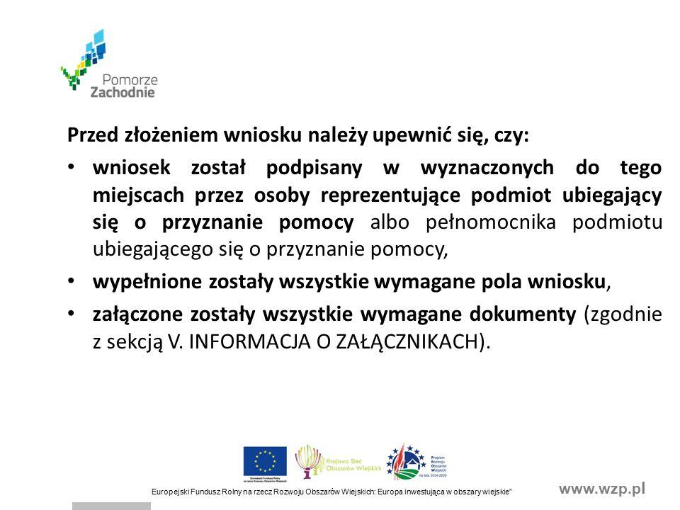 www.wzp.p l Europejski Fundusz Rolny na rzecz Rozwoju Obszarów Wiejskich: Europa inwestująca w obszary wiejskie Wniosek wraz z wymaganymi załącznikami składa się w wersji papierowej na formularzu udostępnionym na stronie internetowej urzędu marszałkowskiego.