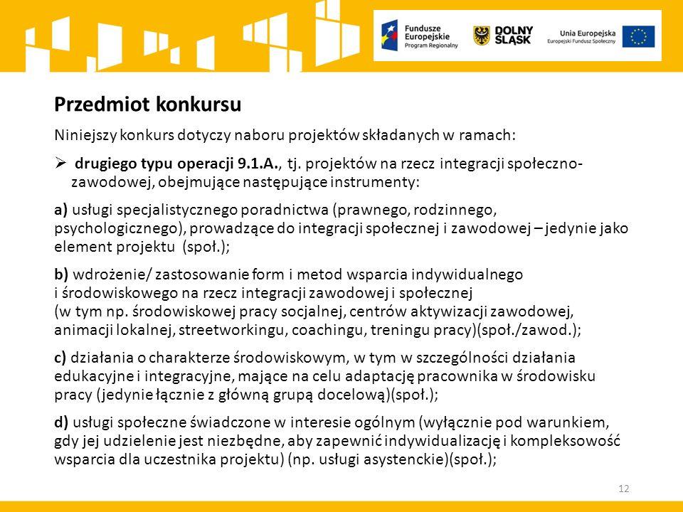 Przedmiot konkursu Niniejszy konkurs dotyczy naboru projektów składanych w ramach:  drugiego typu operacji 9.1.A., tj.