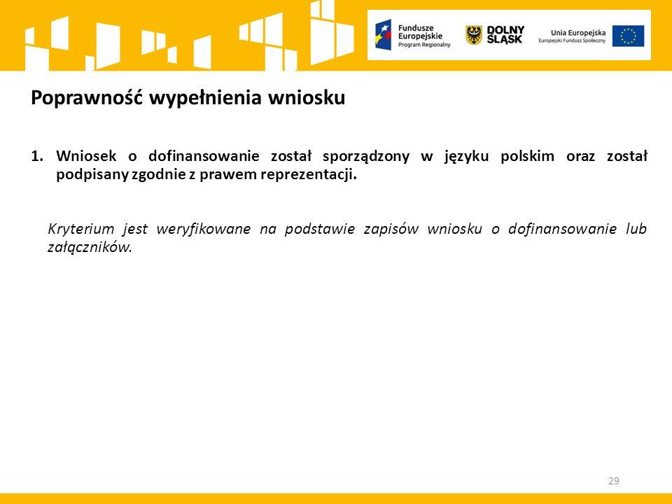 Poprawność wypełnienia wniosku 1.Wniosek o dofinansowanie został sporządzony w języku polskim oraz został podpisany zgodnie z prawem reprezentacji.