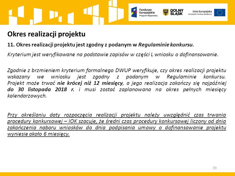 Okres realizacji projektu 11.Okres realizacji projektu jest zgodny z podanym w Regulaminie konkursu.