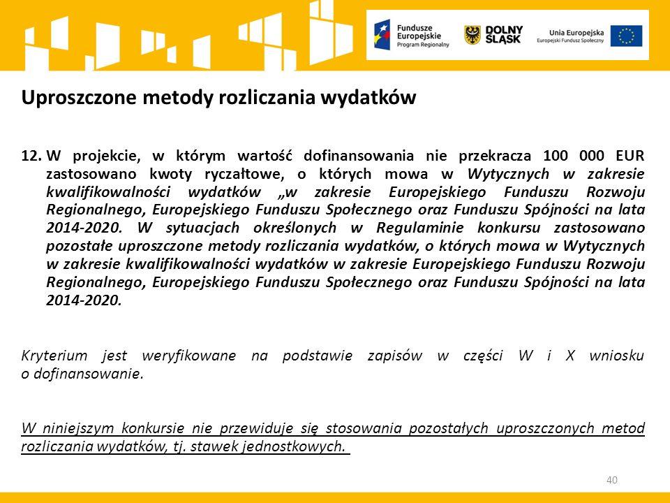 """Uproszczone metody rozliczania wydatków 12.W projekcie, w którym wartość dofinansowania nie przekracza 100 000 EUR zastosowano kwoty ryczałtowe, o których mowa w Wytycznych w zakresie kwalifikowalności wydatków """"w zakresie Europejskiego Funduszu Rozwoju Regionalnego, Europejskiego Funduszu Społecznego oraz Funduszu Spójności na lata 2014-2020."""