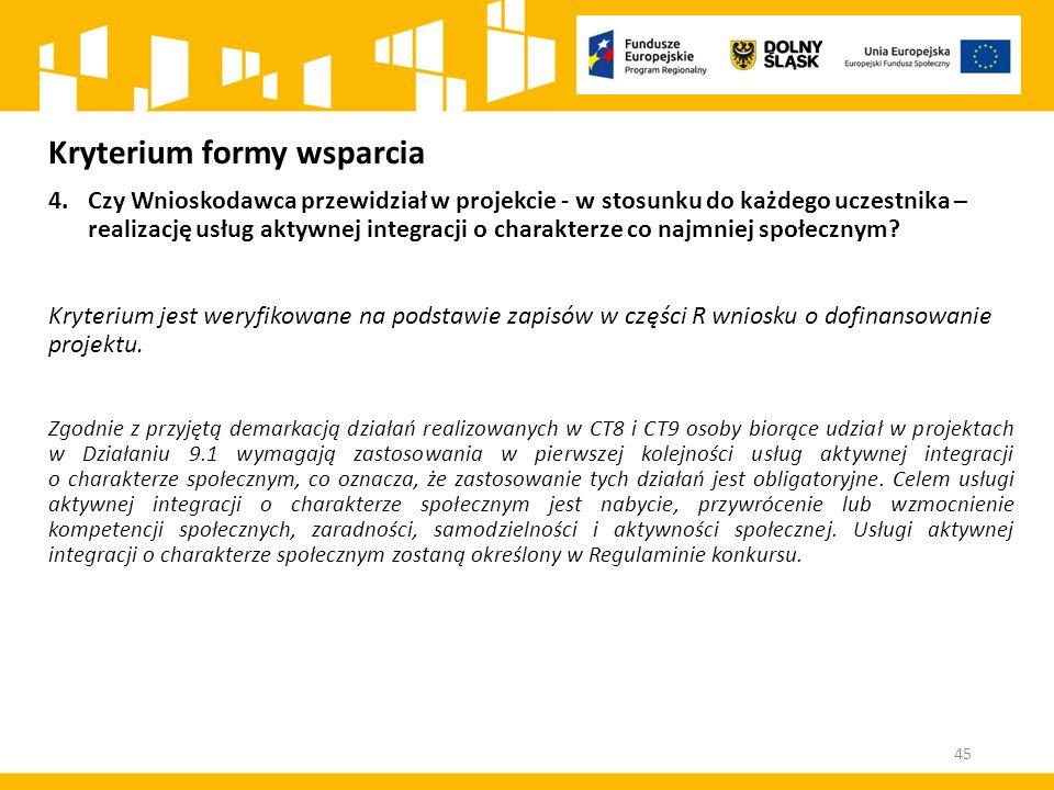 Kryterium formy wsparcia 4.Czy Wnioskodawca przewidział w projekcie - w stosunku do każdego uczestnika – realizację usług aktywnej integracji o charakterze co najmniej społecznym.