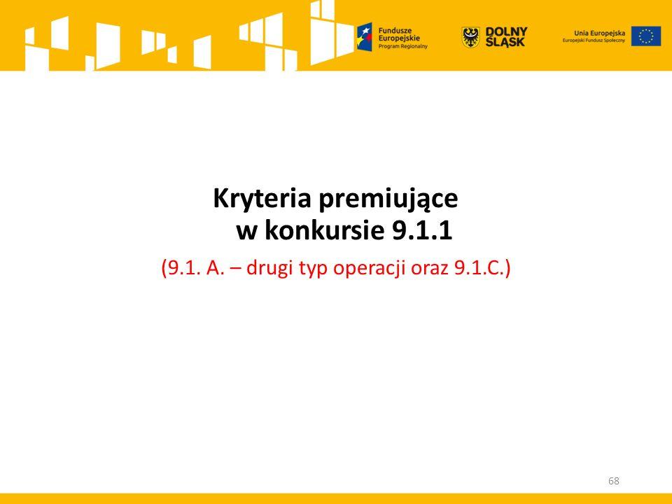 Kryteria premiujące w konkursie 9.1.1 (9.1. A. – drugi typ operacji oraz 9.1.C.) 68
