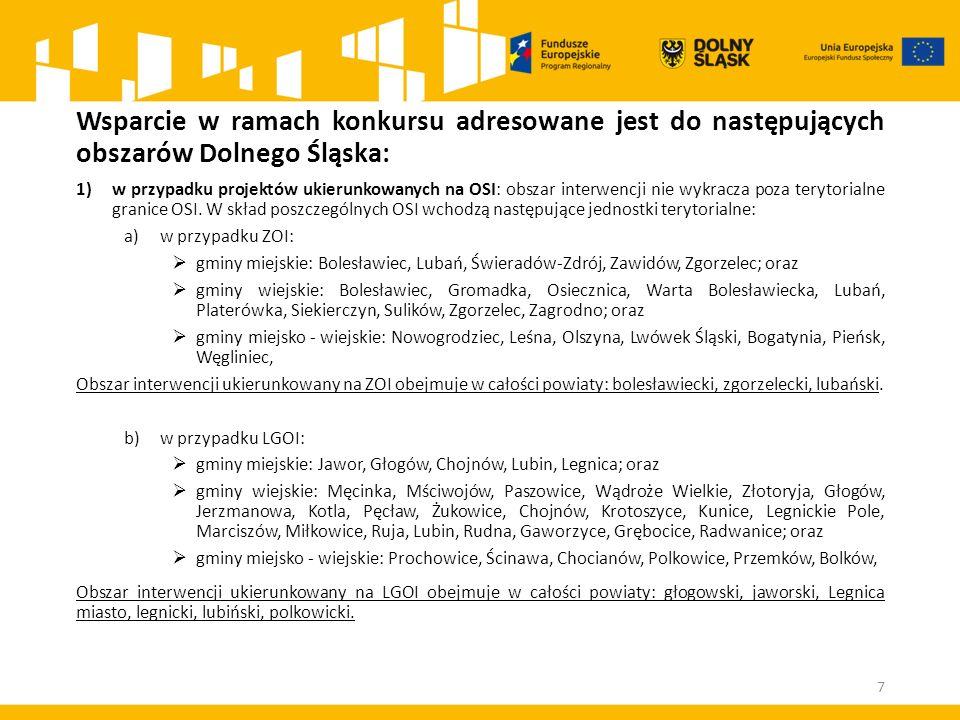 Wsparcie w ramach konkursu adresowane jest do następujących obszarów Dolnego Śląska: 1)w przypadku projektów ukierunkowanych na OSI: obszar interwencji nie wykracza poza terytorialne granice OSI.