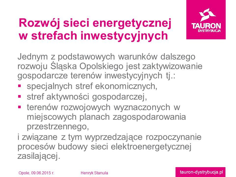 Opole, 09.06.2015 r.Henryk Stanula tauron-dystrybucja.pl Jednym z podstawowych warunków dalszegorozwoju Śląska Opolskiego jest zaktywizowaniegospodarc