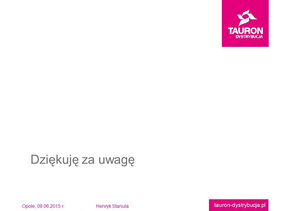 Opole, 09.06.2015 r.Henryk Stanula tauron-dystrybucja.pl Dziękuję za uwagę