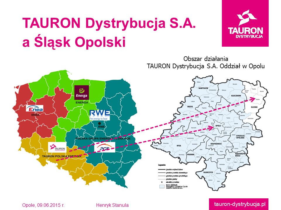 Opole, 09.06.2015 r.Henryk Stanula tauron-dystrybucja.pl TAURON Dystrybucja S.A.