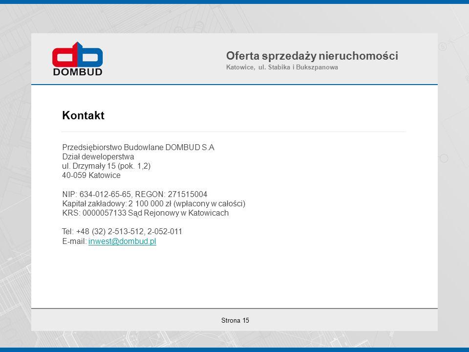 Strona 15 Kontakt Przedsiębiorstwo Budowlane DOMBUD S.A Dział deweloperstwa ul.