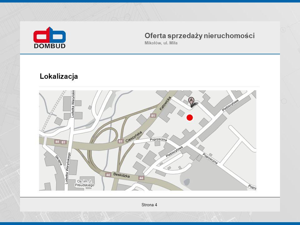 Strona 4 Lokalizacja Oferta sprzedaży nieruchomości Mikołów, ul. Miła