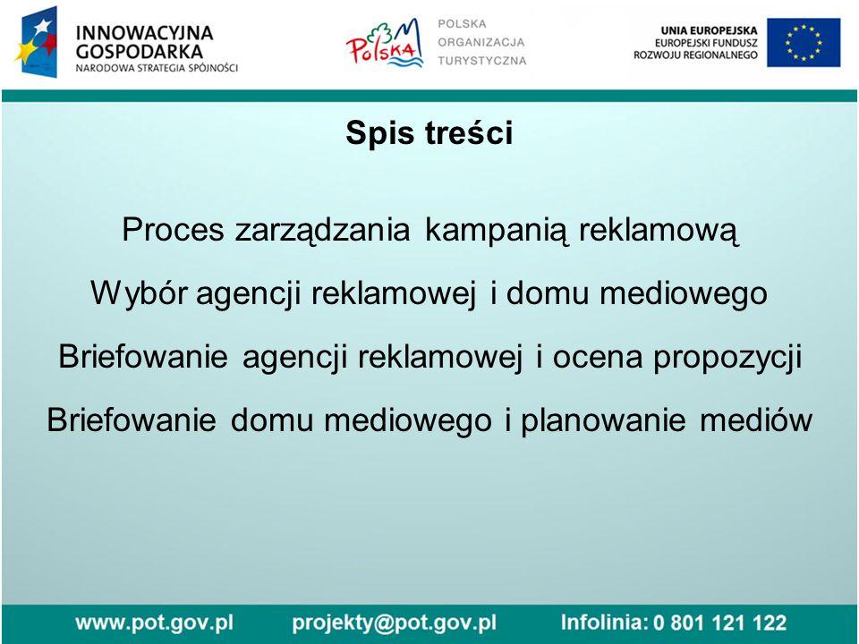 Spis treści Proces zarządzania kampanią reklamową Wybór agencji reklamowej i domu mediowego Briefowanie agencji reklamowej i ocena propozycji Briefowa