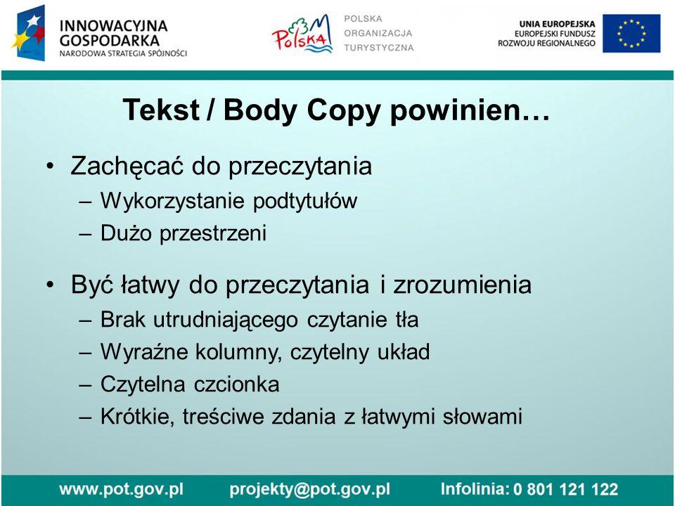 Tekst / Body Copy powinien… Zachęcać do przeczytania –Wykorzystanie podtytułów –Dużo przestrzeni Być łatwy do przeczytania i zrozumienia –Brak utrudni