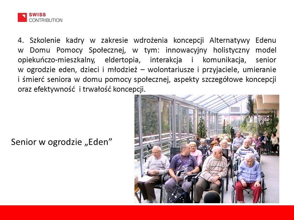 4. Szkolenie kadry w zakresie wdrożenia koncepcji Alternatywy Edenu w Domu Pomocy Społecznej, w tym: innowacyjny holistyczny model opiekuńczo-mieszkal