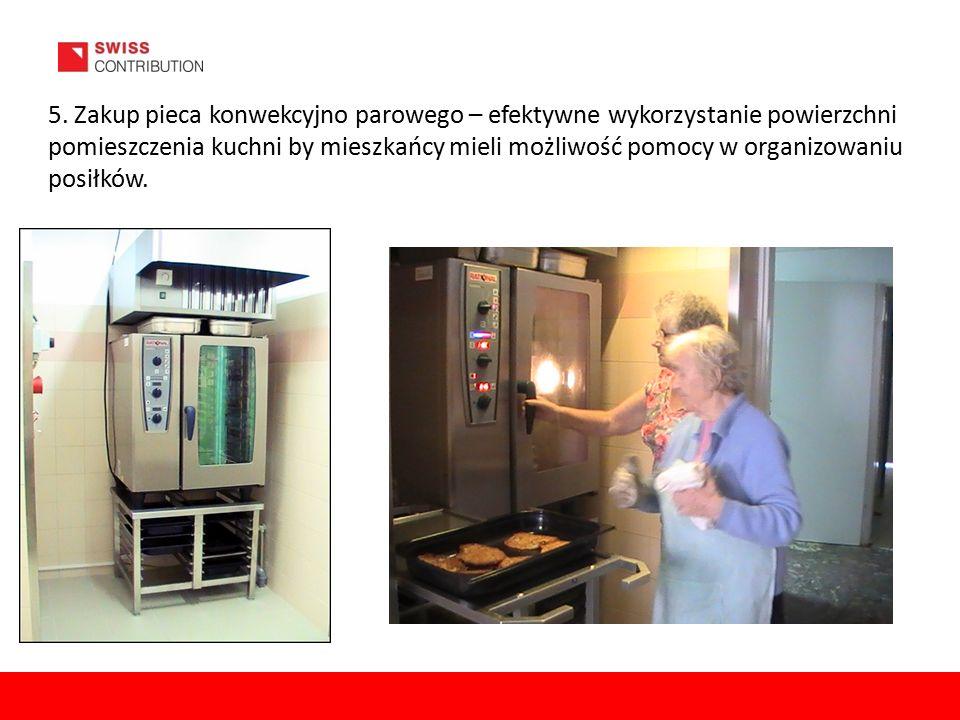 5. Zakup pieca konwekcyjno parowego – efektywne wykorzystanie powierzchni pomieszczenia kuchni by mieszkańcy mieli możliwość pomocy w organizowaniu po