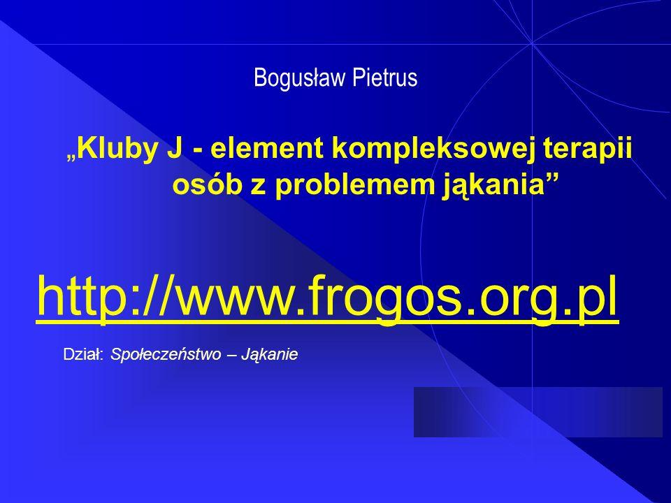 """Bogusław Pietrus """"Kluby J - element kompleksowej terapii osób z problemem jąkania http://www.frogos.org.pl Dział: Społeczeństwo – Jąkanie http://www.frogos.org.pl"""