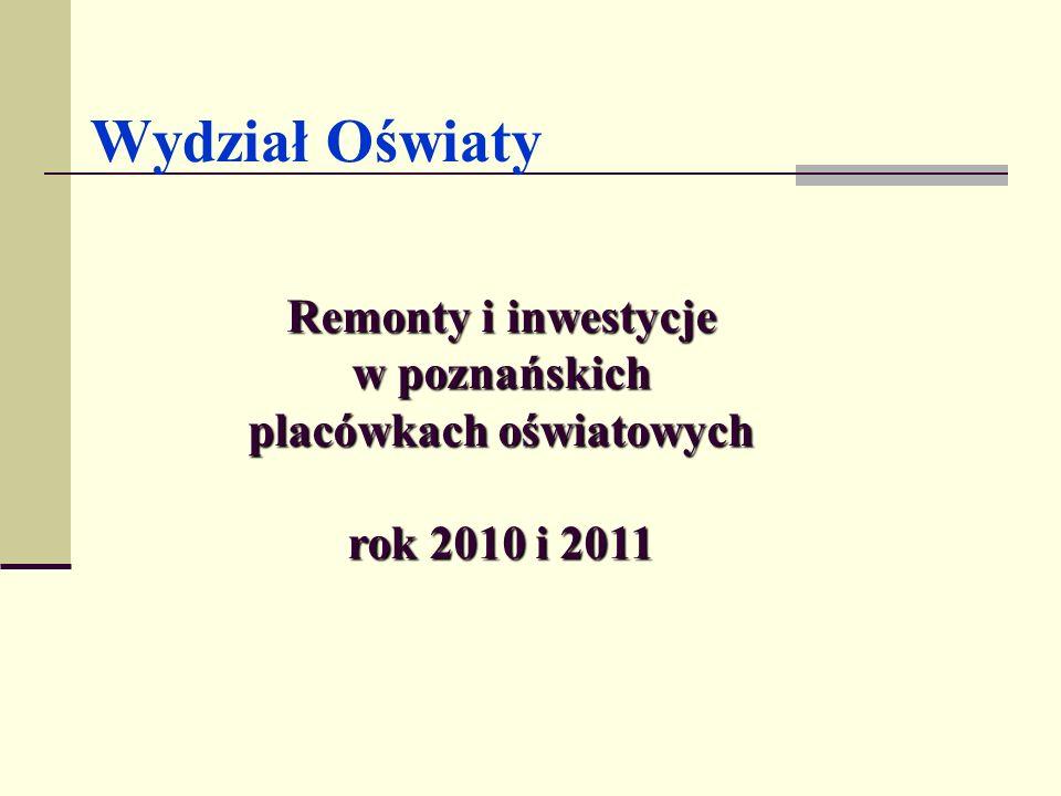 Wydział Oświaty Remonty i inwestycje w poznańskich placówkach oświatowych rok 2010 i 2011