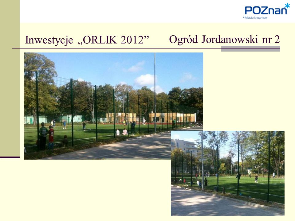 "Ogród Jordanowski nr 2 Inwestycje ""ORLIK 2012"