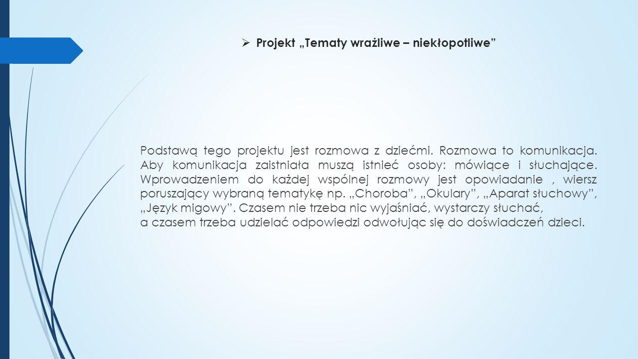 """ Projekt """"Tematy wrażliwe – niekłopotliwe Podstawą tego projektu jest rozmowa z dziećmi."""