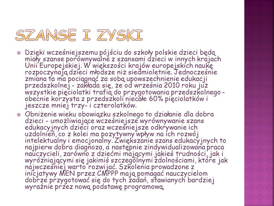  Dzięki wcześniejszemu pójściu do szkoły polskie dzieci będą miały szanse porównywalne z szansami dzieci w innych krajach Unii Europejskiej. W większ