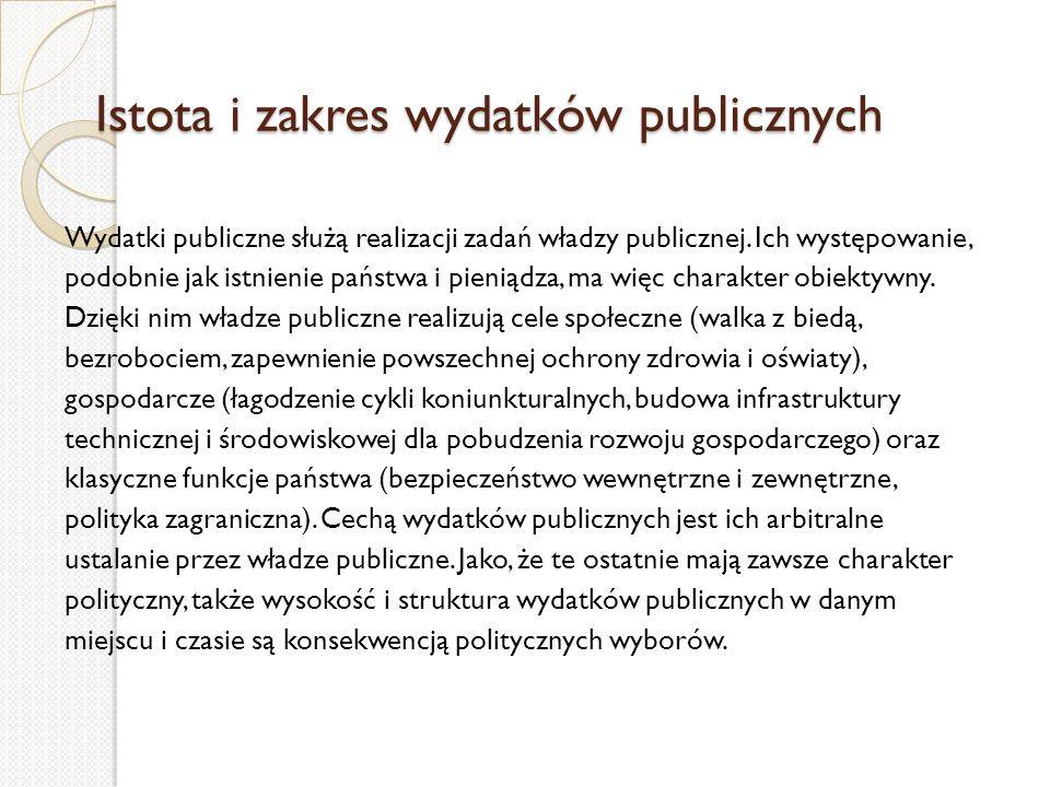 Istota i zakres wydatków publicznych Istota i zakres wydatków publicznych Wydatki publiczne służą realizacji zadań władzy publicznej. Ich występowanie