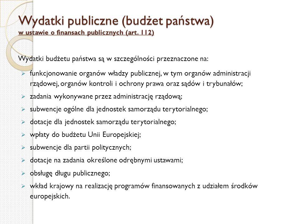 Wydatki publiczne (budżet państwa) w ustawie o finansach publicznych (art. 112) Wydatki budżetu państwa są w szczególności przeznaczone na:  funkcjon