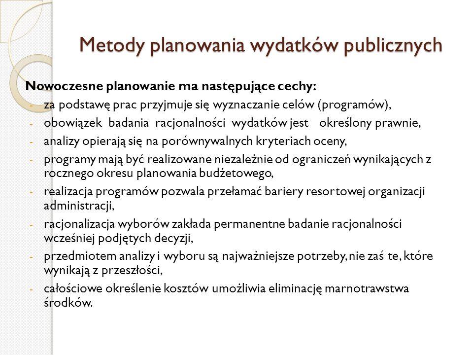 Metody planowania wydatków publicznych Nowoczesne planowanie ma następujące cechy: - za podstawę prac przyjmuje się wyznaczanie celów (programów), - o