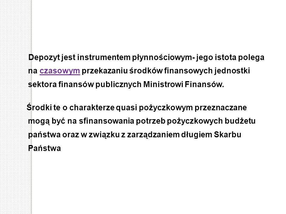 Depozyt jest instrumentem płynnościowym- jego istota polega na czasowym przekazaniu środków finansowych jednostki sektora finansów publicznych Ministr