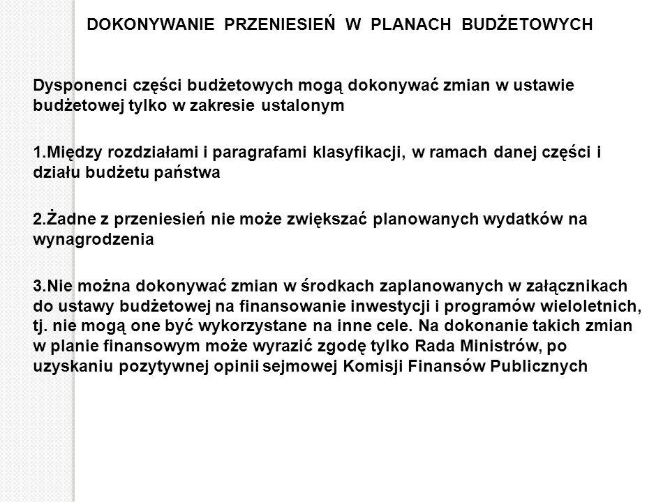 DOKONYWANIE PRZENIESIEŃ W PLANACH BUDŻETOWYCH Dysponenci części budżetowych mogą dokonywać zmian w ustawie budżetowej tylko w zakresie ustalonym 1.Mię