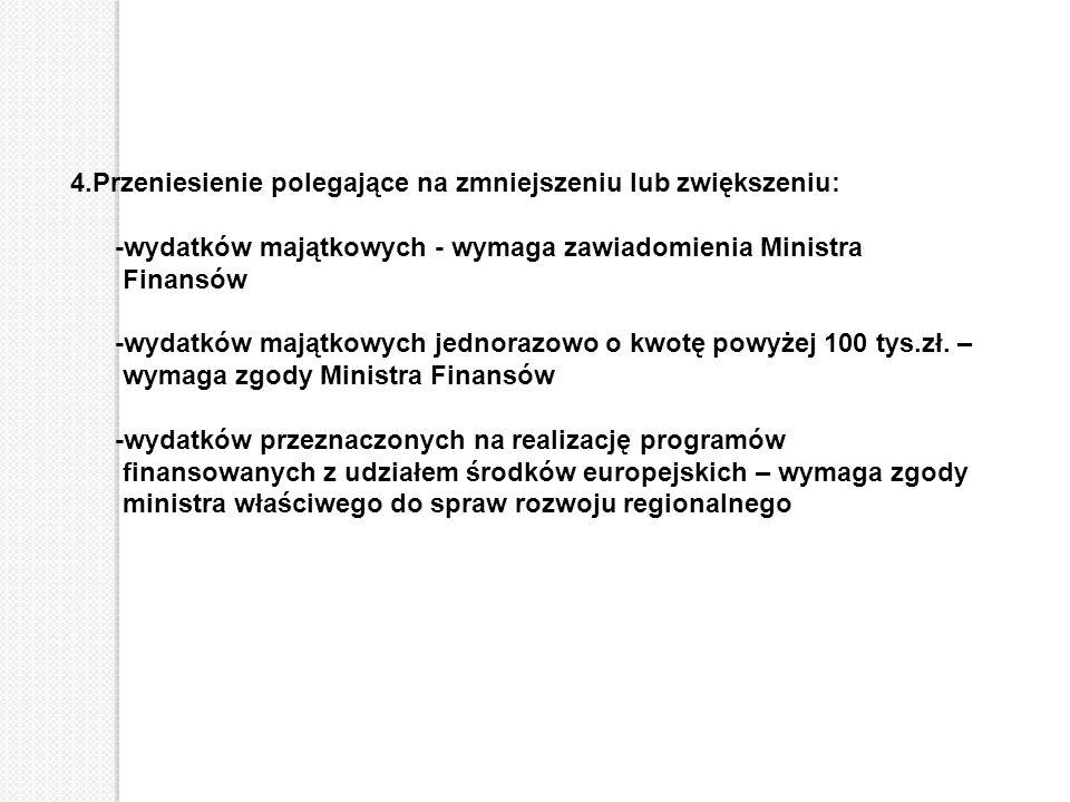 4.Przeniesienie polegające na zmniejszeniu lub zwiększeniu: -wydatków majątkowych - wymaga zawiadomienia Ministra Finansów -wydatków majątkowych jedno