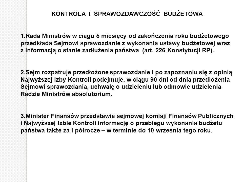 KONTROLA I SPRAWOZDAWCZOŚĆ BUDŻETOWA 1.Rada Ministrów w ciągu 5 miesięcy od zakończenia roku budżetowego przedkłada Sejmowi sprawozdanie z wykonania u
