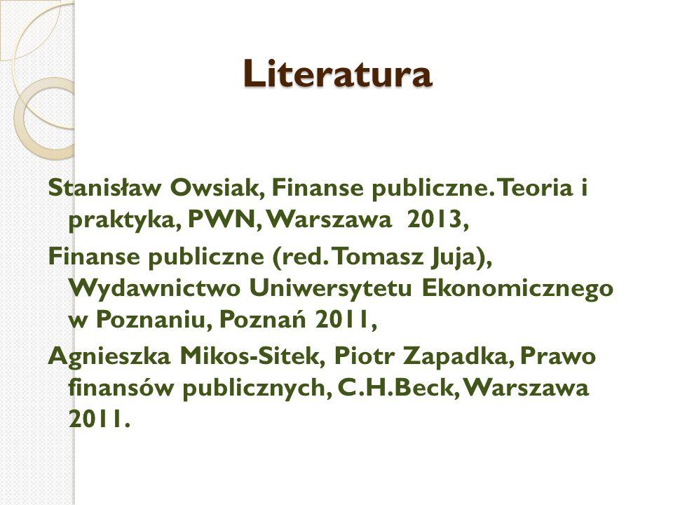 Literatura Stanisław Owsiak, Finanse publiczne. Teoria i praktyka, PWN, Warszawa 2013, Finanse publiczne (red. Tomasz Juja), Wydawnictwo Uniwersytetu