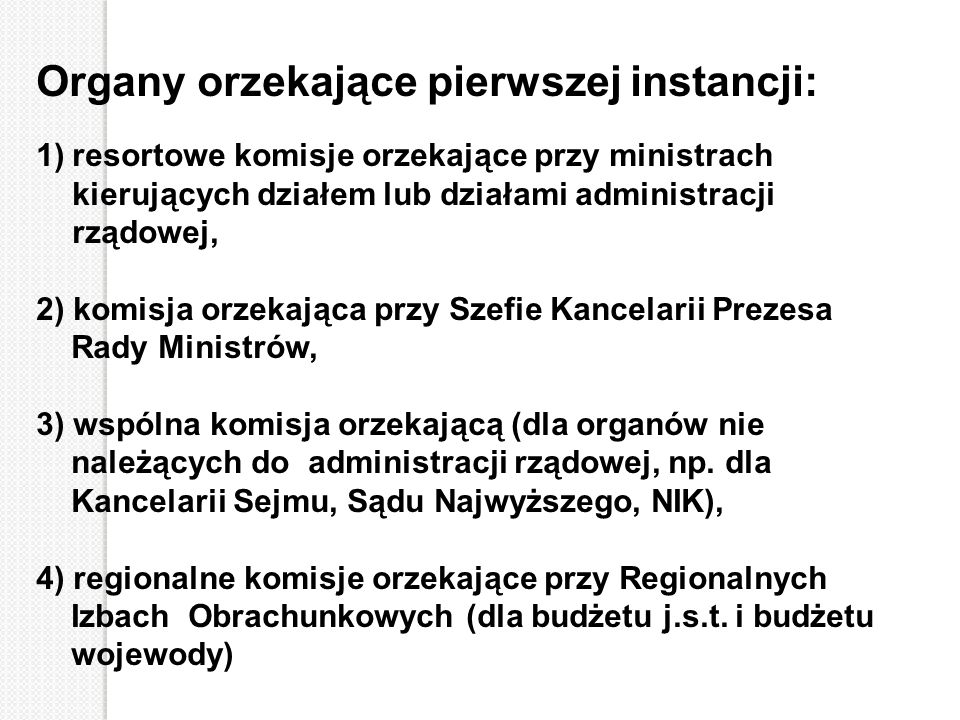 Organy orzekające pierwszej instancji: 1)resortowe komisje orzekające przy ministrach kierujących działem lub działami administracji rządowej, 2) komi