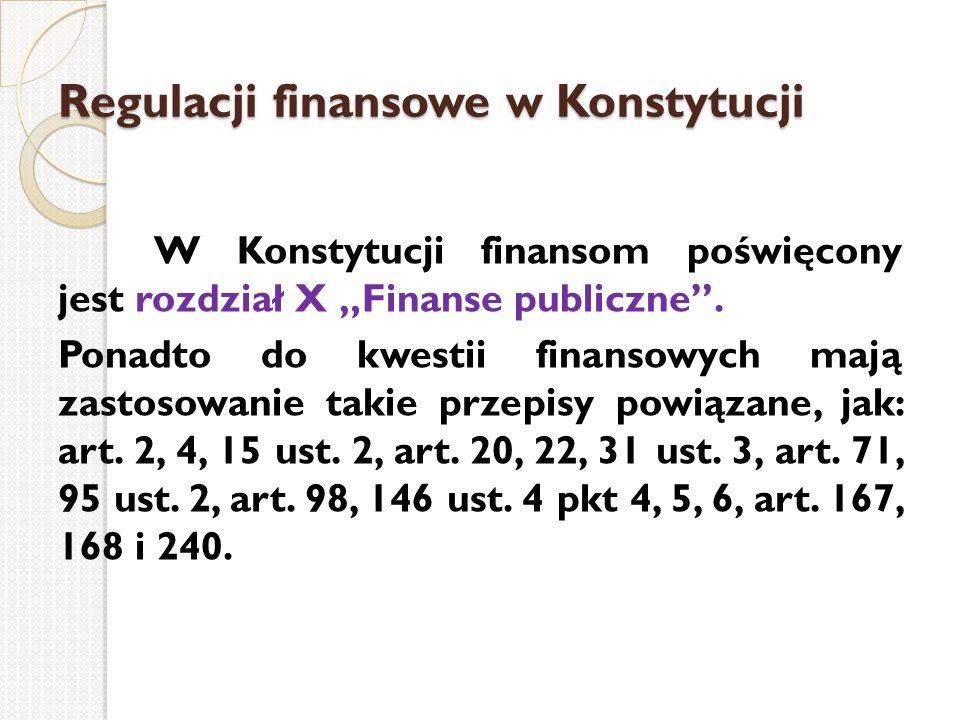"""Regulacji finansowe w Konstytucji W Konstytucji finansom poświęcony jest rozdział X """"Finanse publiczne"""". Ponadto do kwestii finansowych mają zastosowa"""