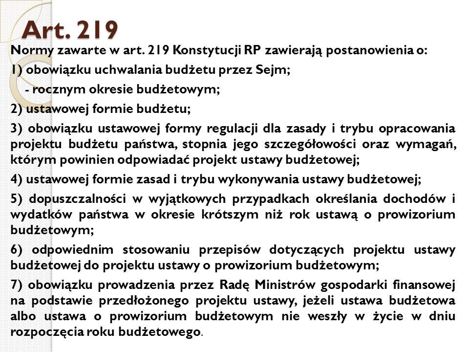 Art. 219 Normy zawarte w art. 219 Konstytucji RP zawierają postanowienia o: 1) obowiązku uchwalania budżetu przez Sejm; - rocznym okresie budżetowym;