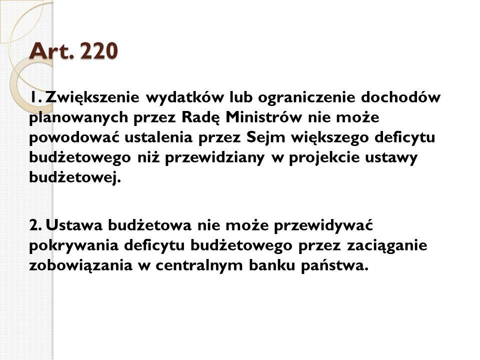 Art. 220 1. Zwiększenie wydatków lub ograniczenie dochodów planowanych przez Radę Ministrów nie może powodować ustalenia przez Sejm większego deficytu