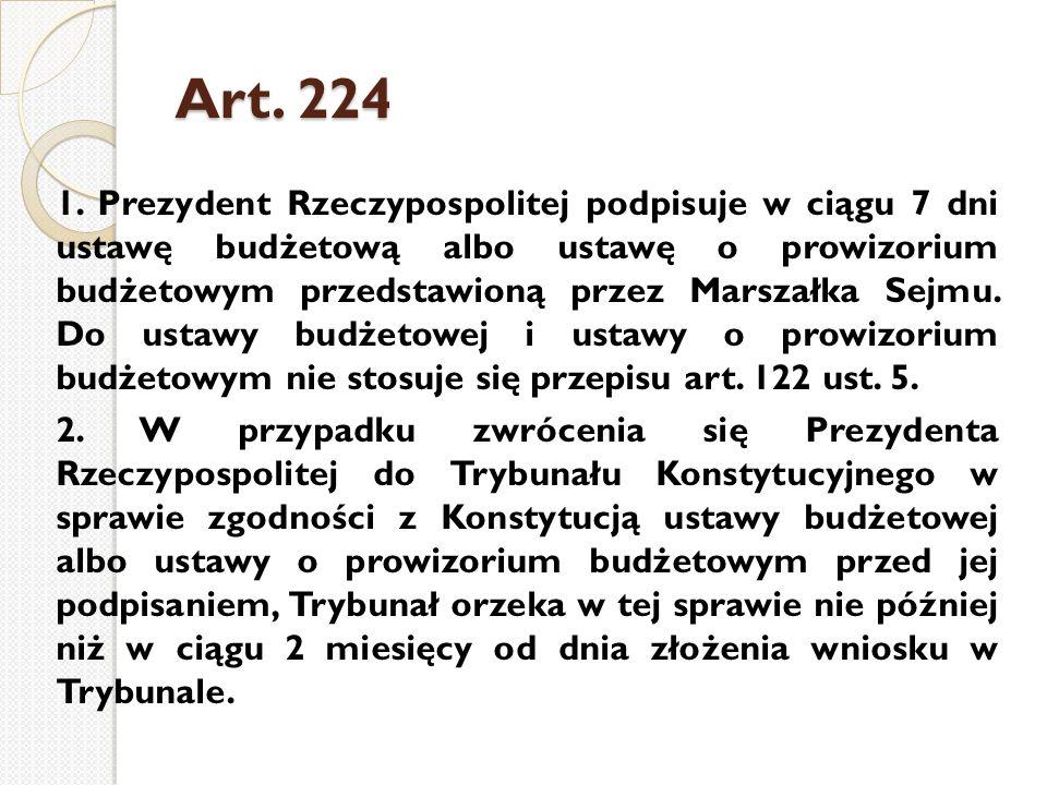 Art. 224 1. Prezydent Rzeczypospolitej podpisuje w ciągu 7 dni ustawę budżetową albo ustawę o prowizorium budżetowym przedstawioną przez Marszałka Sej