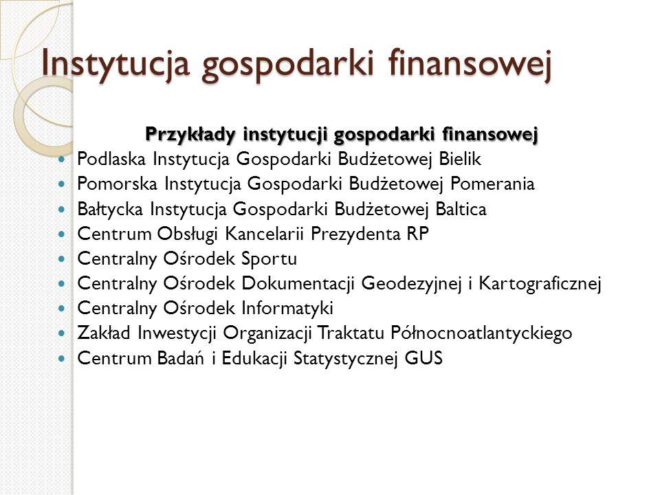 Instytucja gospodarki finansowej Przykłady instytucji gospodarki finansowej Podlaska Instytucja Gospodarki Budżetowej Bielik Pomorska Instytucja Gospo
