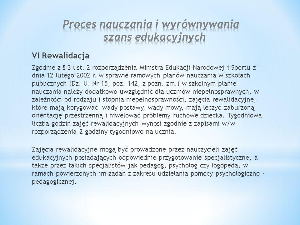 VI Rewalidacja Zgodnie z § 3 ust. 2 rozporządzenia Ministra Edukacji Narodowej i Sportu z dnia 12 lutego 2002 r. w sprawie ramowych planów nauczania w