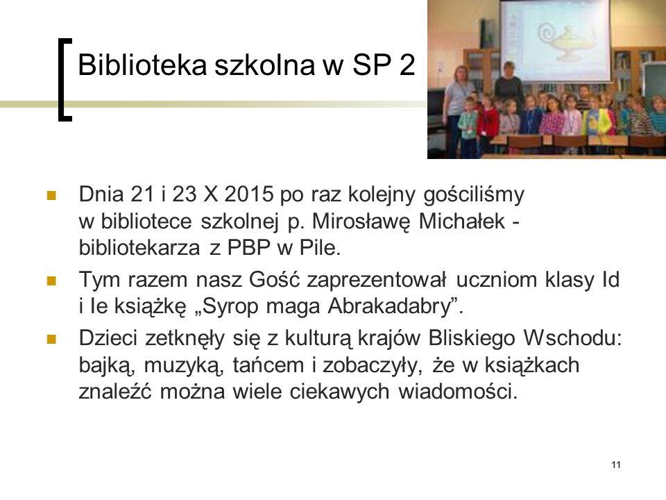 11 Biblioteka szkolna w SP 2 Dnia 21 i 23 X 2015 po raz kolejny gościliśmy w bibliotece szkolnej p. Mirosławę Michałek - bibliotekarza z PBP w Pile. T