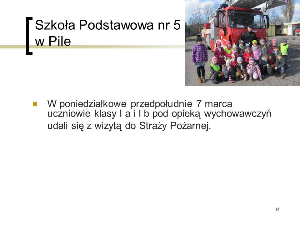 14 Szkoła Podstawowa nr 5 w Pile W poniedziałkowe przedpołudnie 7 marca uczniowie klasy I a i I b pod opieką wychowawczyń udali się z wizytą do Straży