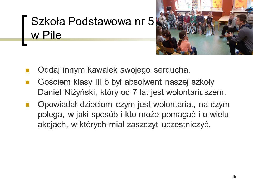 15 Szkoła Podstawowa nr 5 w Pile Oddaj innym kawałek swojego serducha. Gościem klasy III b był absolwent naszej szkoły Daniel Niżyński, który od 7 lat