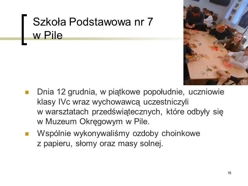 18 Szkoła Podstawowa nr 7 w Pile Dnia 12 grudnia, w piątkowe popołudnie, uczniowie klasy IVc wraz wychowawcą uczestniczyli w warsztatach przedświątecz