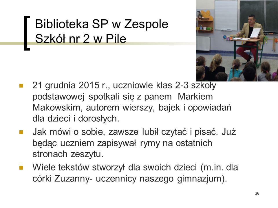 36 21 grudnia 2015 r., uczniowie klas 2-3 szkoły podstawowej spotkali się z panem Markiem Makowskim, autorem wierszy, bajek i opowiadań dla dzieci i d